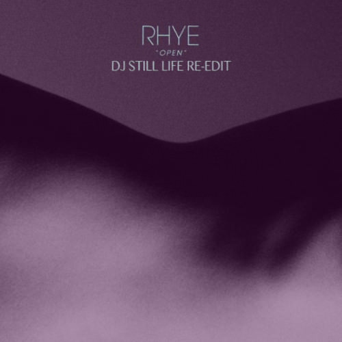 Rhye - Open (DJ Still Life Re-Edit)