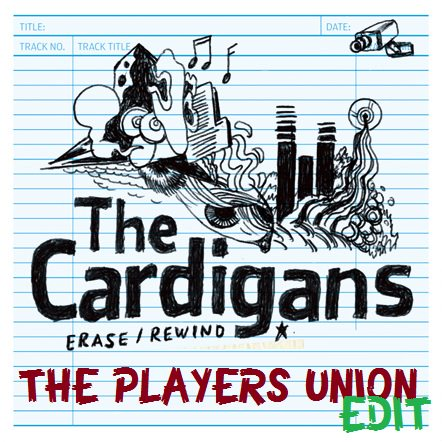 The Cardigans - Erase-Rewind (The Players Union Edit)