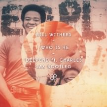 Bill Withers - Who Is He (Deepend feat. Charles Sax Bootleg)