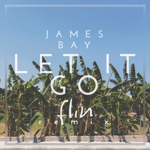 MP3: JAMES BAY – LET IT GO (FLIN REMIX) | mansta internet radio